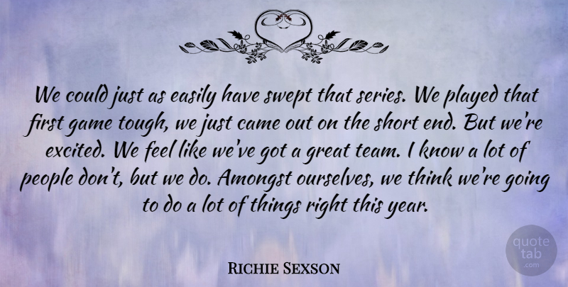 Richie Sexson Quote About Amongst, Came, Easily, Game, Great: We Could Just As Easily...