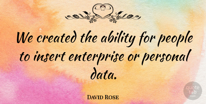 David Rose Quote About Created, Enterprise, People: We Created The Ability For...
