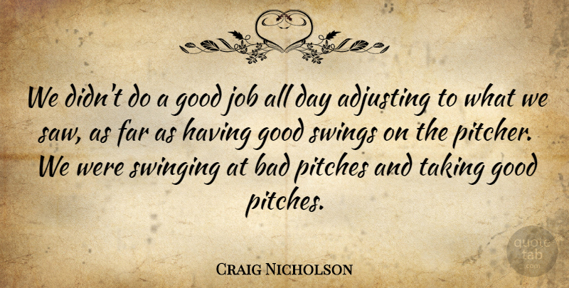 Craig Nicholson Quote About Adjusting, Bad, Far, Good, Job: We Didnt Do A Good...