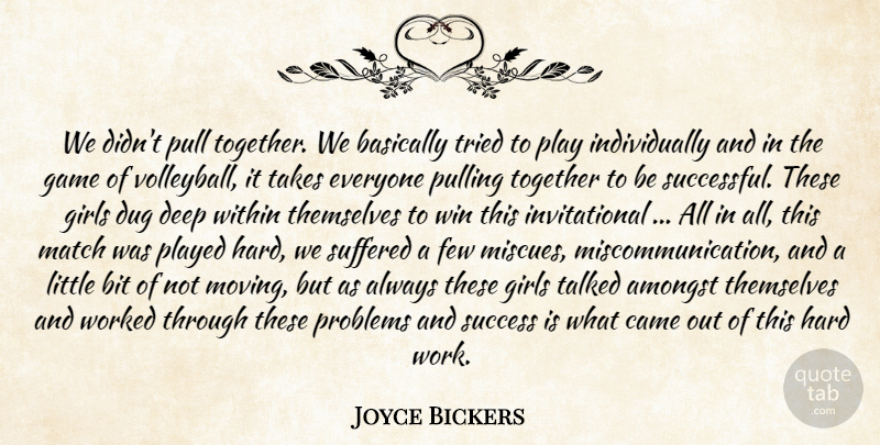 Joyce Bickers Quote About Amongst, Basically, Bit, Came, Deep: We Didnt Pull Together We...