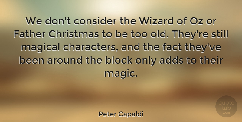 Peter Capaldi Quote About Adds, Block, Christmas, Consider, Fact: We Dont Consider The Wizard...