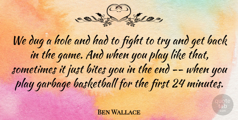 Ben Wallace Quote About Basketball, Bites, Dug, Fight, Garbage: We Dug A Hole And...
