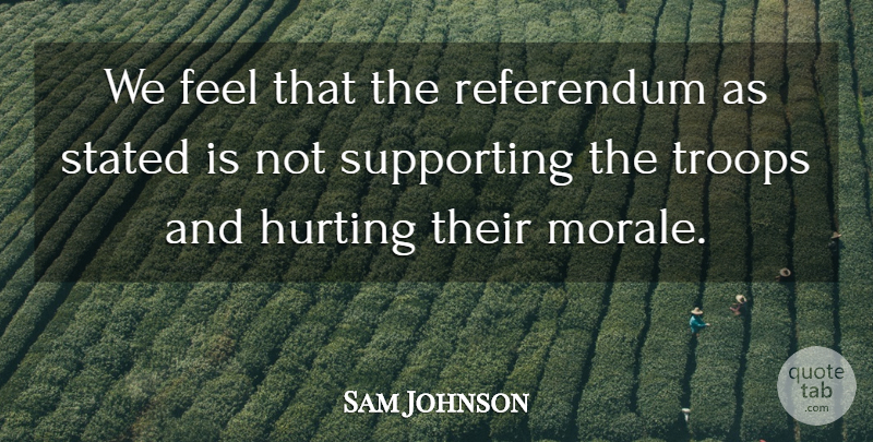 Sam Johnson Quote About Hurting, Referendum, Stated, Supporting, Troops: We Feel That The Referendum...