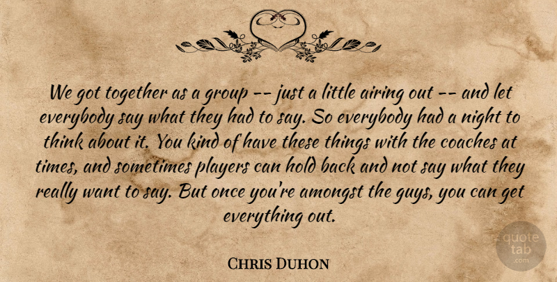 Chris Duhon Quote About Amongst, Coaches, Everybody, Group, Hold: We Got Together As A...