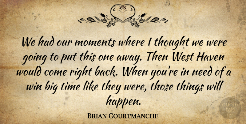 Brian Courtmanche Quote About Haven, Moments, Time, West, Win: We Had Our Moments Where...
