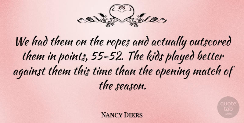 Nancy Diers Quote About Against, Kids, Match, Opening, Played: We Had Them On The...
