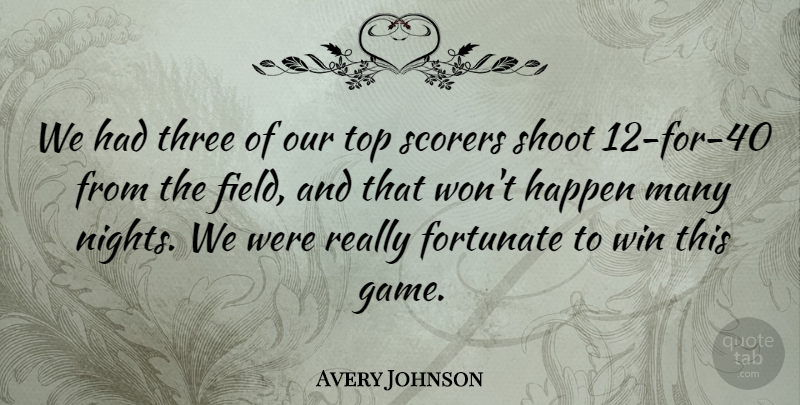 Avery Johnson Quote About Field, Fortunate, Happen, Shoot, Three: We Had Three Of Our...