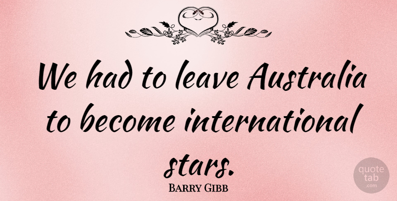Barry Gibb Quote About English Musician: We Had To Leave Australia...