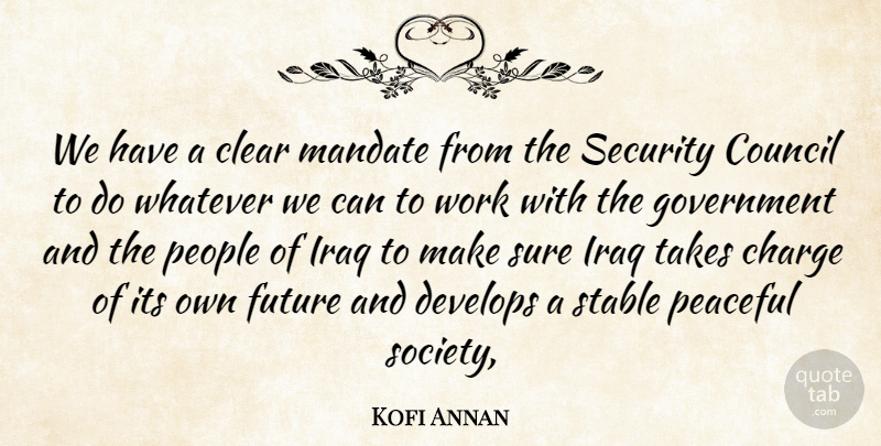 Kofi Annan Quote About Charge, Clear, Council, Develops, Future: We Have A Clear Mandate...