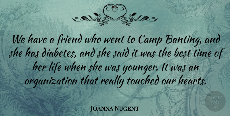 Joanna Nugent Quote About Best, Camp, Friend, Life, Time: We Have A Friend Who...
