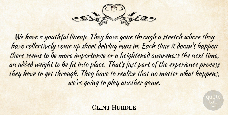 Clint Hurdle Quote About Added, Awareness, Driving, Experience, Fit: We Have A Youthful Lineup...