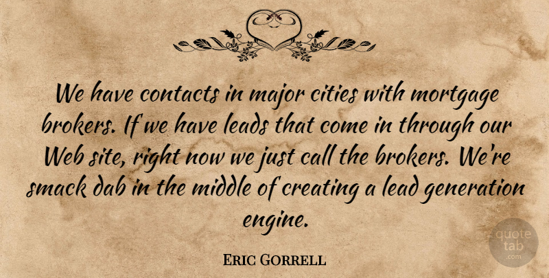 Eric Gorrell Quote About Call, Cities, Contacts, Creating, Generation: We Have Contacts In Major...