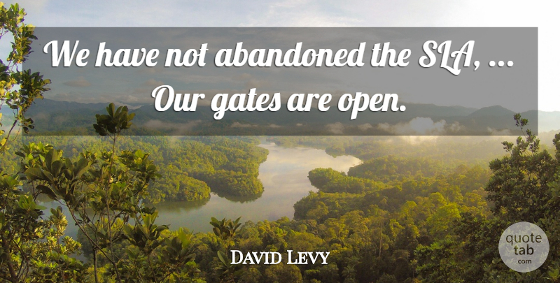 David Levy Quote About Abandoned, Gates: We Have Not Abandoned The...