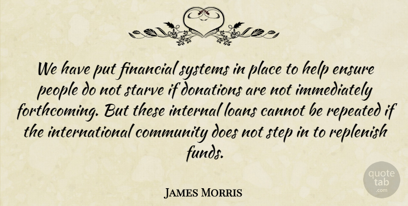 James Morris Quote About Cannot, Community, Donations, Ensure, Financial: We Have Put Financial Systems...