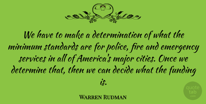 Warren Rudman Quote About Decide, Determination, Determine, Funding, Major: We Have To Make A...