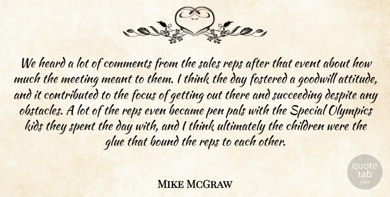 Mike McGraw Quote About Became, Bound, Children, Comments, Despite: We Heard A Lot Of...