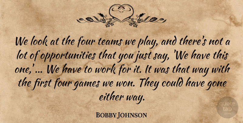 Bobby Johnson Quote About Either, Four, Games, Gone, Teams: We Look At The Four...