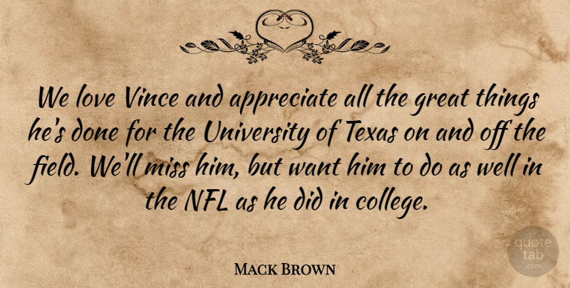 Mack Brown Quote About Appreciate, Great, Love, Miss, Nfl: We Love Vince And Appreciate...
