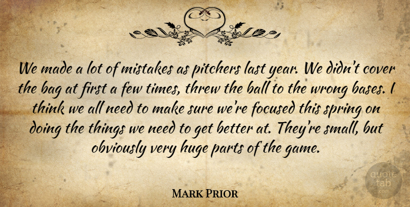 Mark Prior Quote About Bag, Ball, Cover, Few, Focused: We Made A Lot Of...