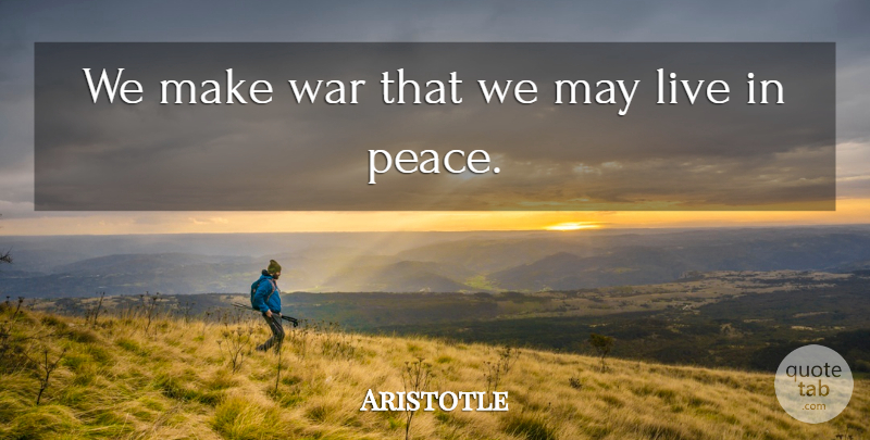 Aristotle Quote About Strength, Veterans Day, Peace: We Make War That We...