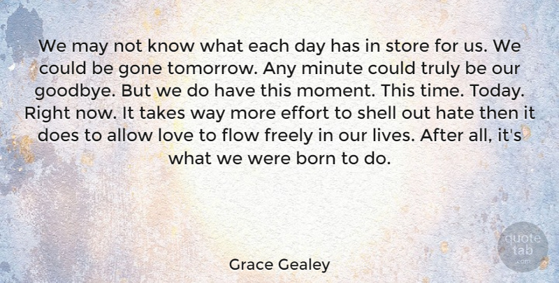 Grace Gealey Quote About Allow, Born, Effort, Flow, Freely: We May Not Know What...