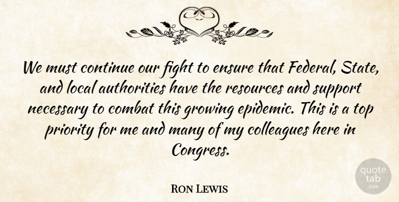 Ron Lewis Quote About Combat, Continue, Ensure, Growing, Local: We Must Continue Our Fight...