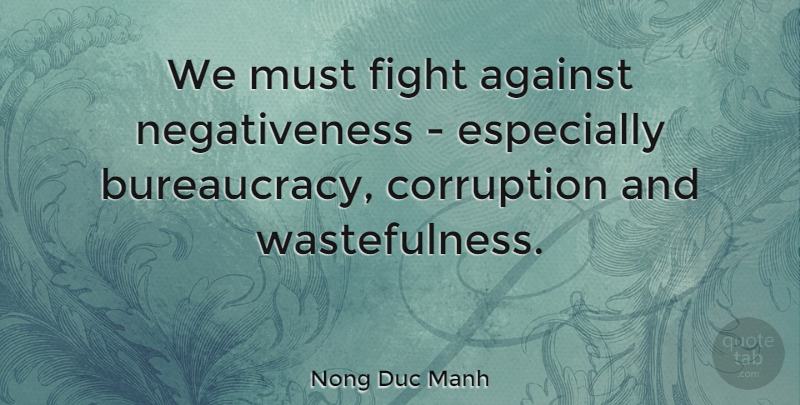 Nong Duc Manh Quote About undefined: We Must Fight Against Negativeness...