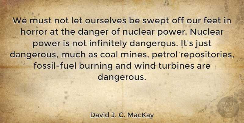 David J. C. MacKay Quote About Wind, Feet, Nuclear: We Must Not Let Ourselves...