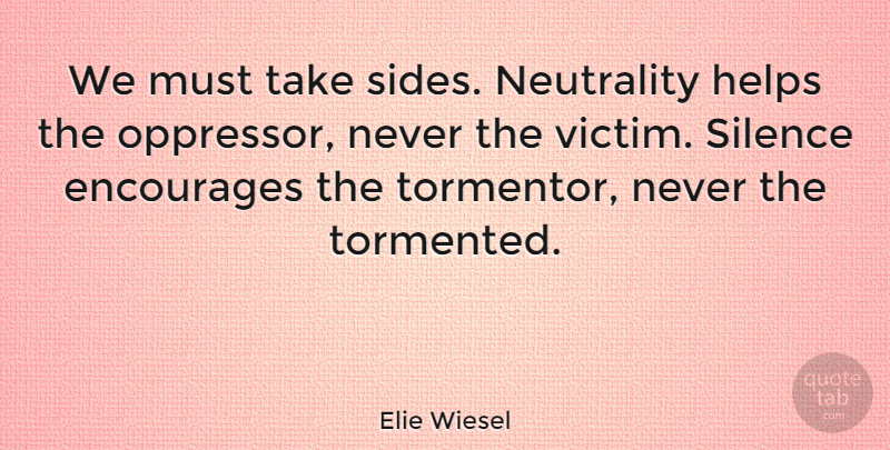 Elie Wiesel Quote About Encourages, Helps, Neutrality: We Must Take Sides Neutrality...