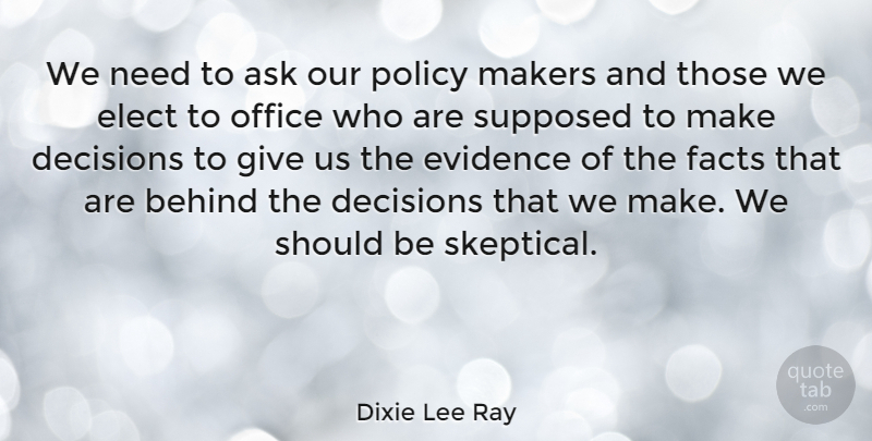 Dixie Lee Ray Quote About Giving, Office, Decision: We Need To Ask Our...