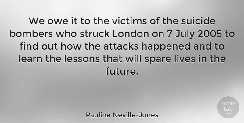 Pauline Neville-Jones Quote About Attacks, Future, Happened, July, Lessons: We Owe It To The...