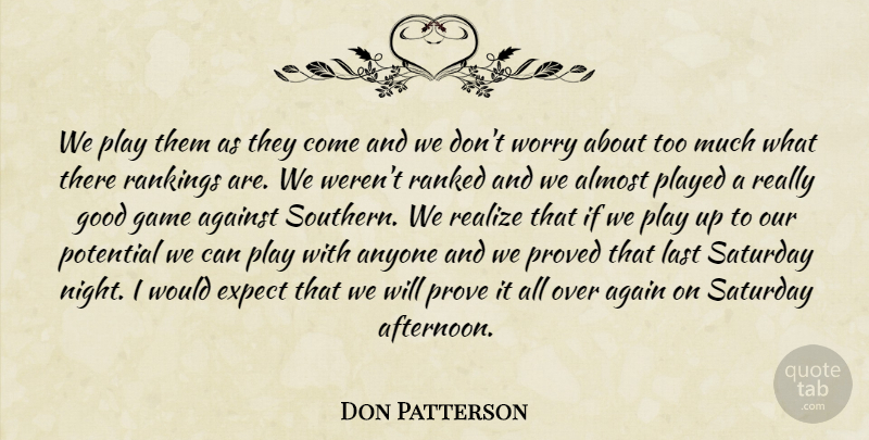 Don Patterson Quote About Against, Almost, Anyone, Expect, Game: We Play Them As They...