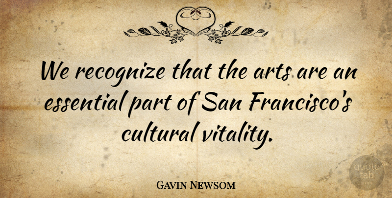 Gavin Newsom Quote About Art, Aquariums, San Francisco: We Recognize That The Arts...