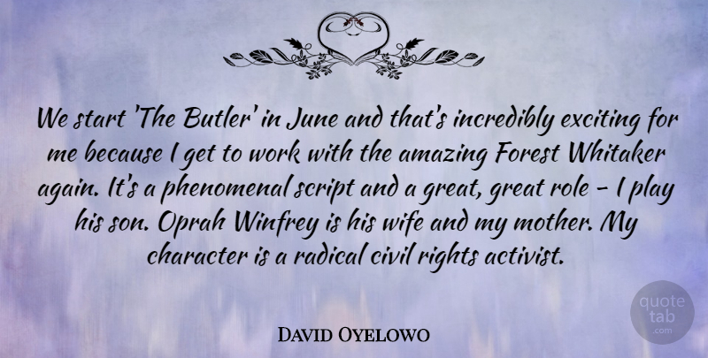 David Oyelowo Quote About Amazing, Character, Civil, Exciting, Forest: We Start The Butler In...