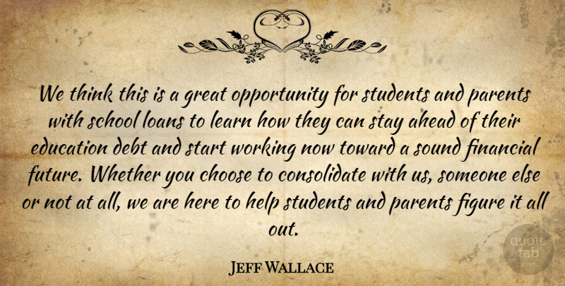Jeff Wallace Quote About Ahead, Choose, Debt, Education, Figure: We Think This Is A...
