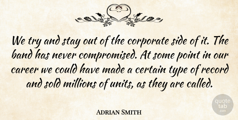 Adrian Smith Quote About Certain, Corporate, Millions, Record, Side: We Try And Stay Out...