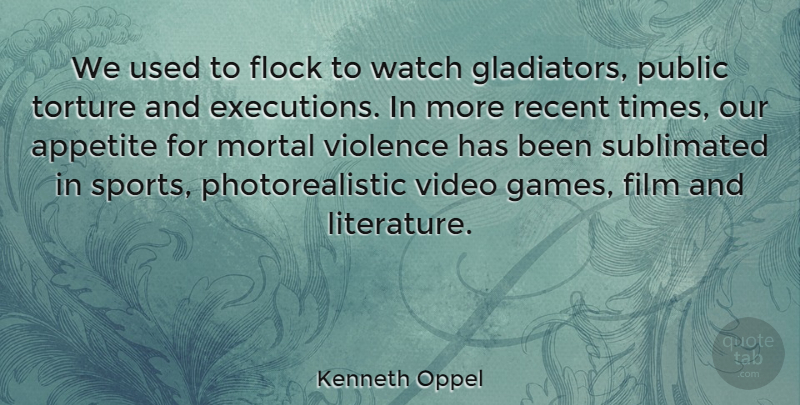 Kenneth Oppel Quote About Appetite, Flock, Mortal, Public, Recent: We Used To Flock To...