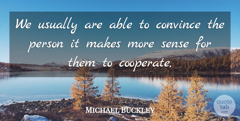 Michael Buckley Quote About Convince: We Usually Are Able To...