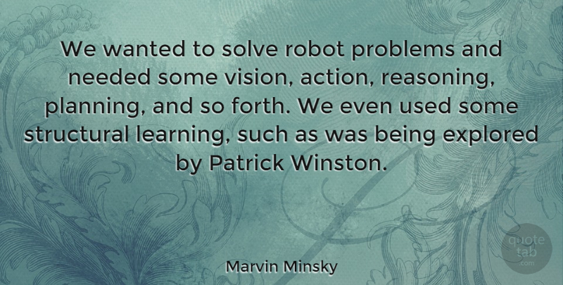 Marvin Minsky Quote About Vision, Robots, Action: We Wanted To Solve Robot...