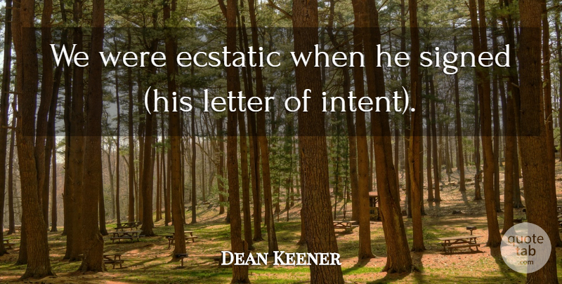 Dean Keener Quote About Ecstatic, Letter, Signed: We Were Ecstatic When He...