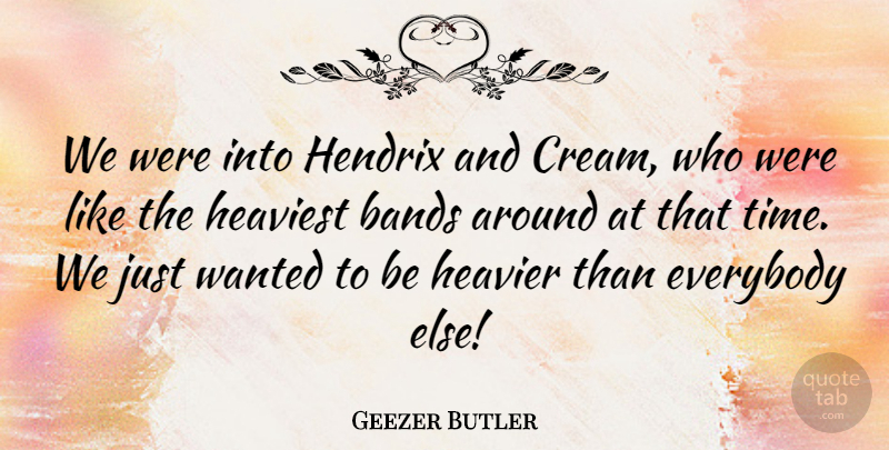 Geezer Butler Quote About English Musician, Everybody, Heavier, Heaviest, Hendrix: We Were Into Hendrix And...