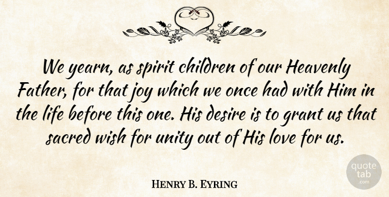 Henry B. Eyring Quote About Children, Father, Joy: We Yearn As Spirit Children...