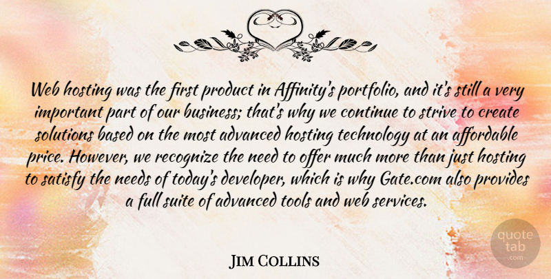 Jim Collins Quote About Advanced, Affordable, Based, Continue, Create: Web Hosting Was The First...
