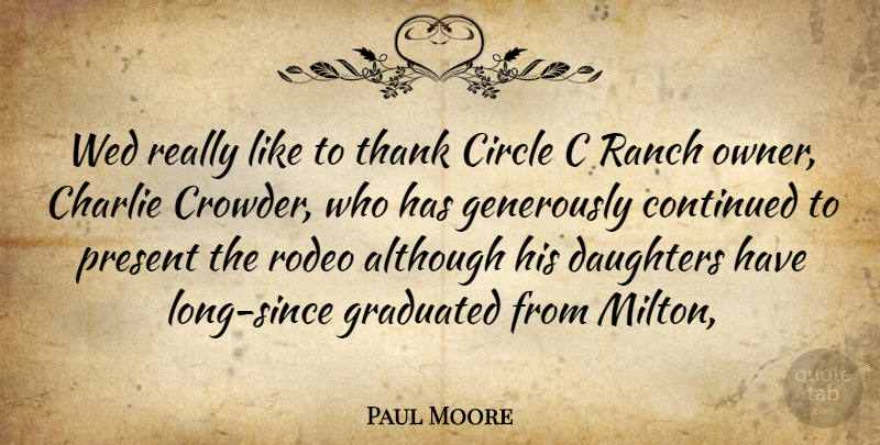 Paul Moore Quote About Although, Charlie, Circle, Continued, Daughters: Wed Really Like To Thank...
