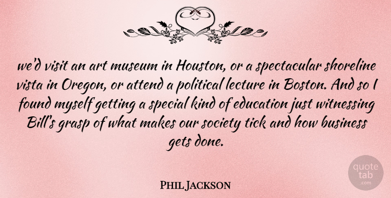 Phil Jackson Quote About Art, Attend, Business, Education, Found: Wed Visit An Art Museum...