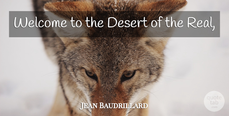 Jean Baudrillard Quote About Real, Desert, Welcome: Welcome To The Desert Of...