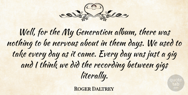 Roger Daltrey Quote About English Musician, Generation, Gig, Gigs, Nervous: Well For The My Generation...