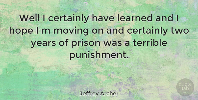 Jeffrey Archer Quote About Moving On, Years, Punishment: Well I Certainly Have Learned...