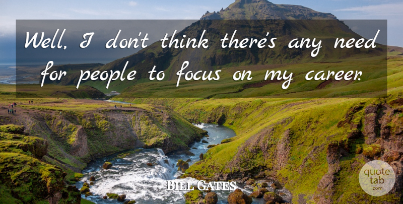 Bill Gates Quote About Thinking, Careers, People: Well I Dont Think Theres...