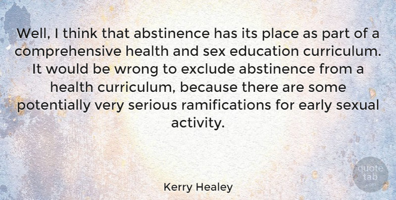 Kerry Healey Quote About Abstinence, Early, Education, Exclude, Health: Well I Think That Abstinence...